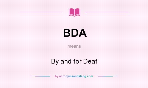 What does BDA mean? It stands for By and for Deaf