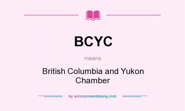 What does BCYC mean? It stands for British Columbia and Yukon Chamber