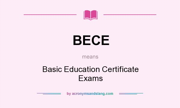 What does BECE mean? It stands for Basic Education Certificate Exams