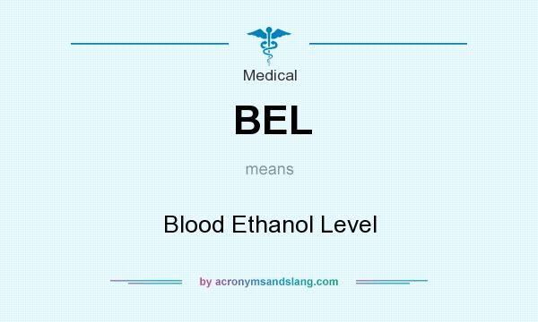 What does BEL mean? It stands for Blood Ethanol Level