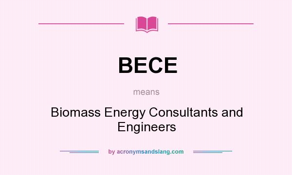 What does BECE mean? It stands for Biomass Energy Consultants and Engineers