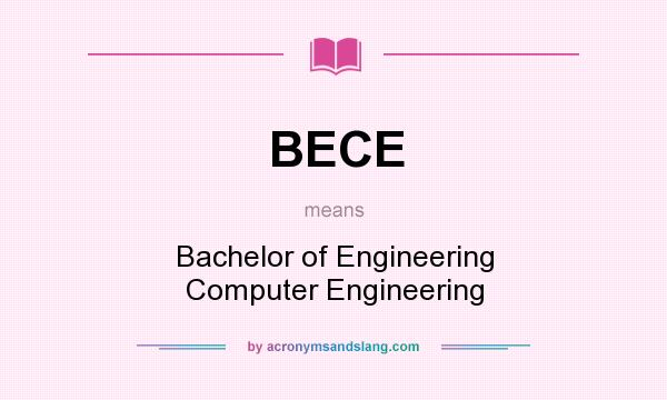 What does BECE mean? It stands for Bachelor of Engineering Computer Engineering