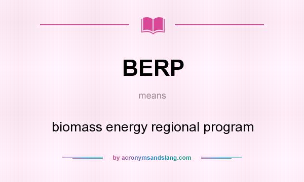 What does BERP mean? It stands for biomass energy regional program