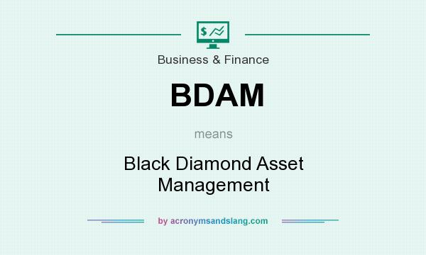 What does BDAM mean? It stands for Black Diamond Asset Management