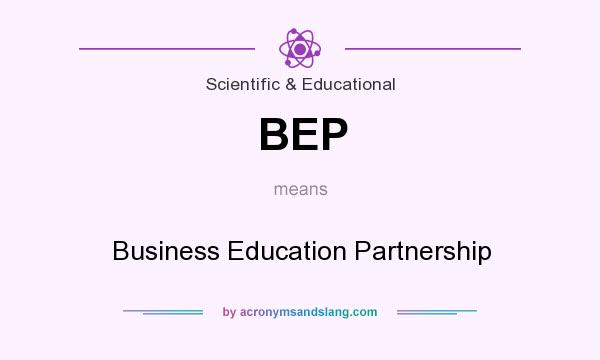 What does BEP mean? It stands for Business Education Partnership