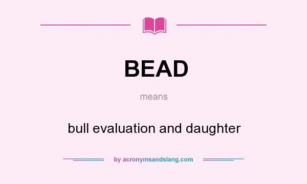 What does BEAD mean? It stands for bull evaluation and daughter