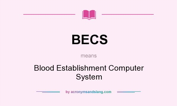 What does BECS mean? It stands for Blood Establishment Computer System