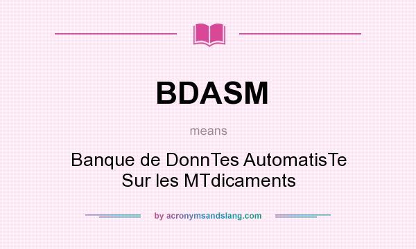 What does BDASM mean? It stands for Banque de DonnTes AutomatisTe Sur les MTdicaments