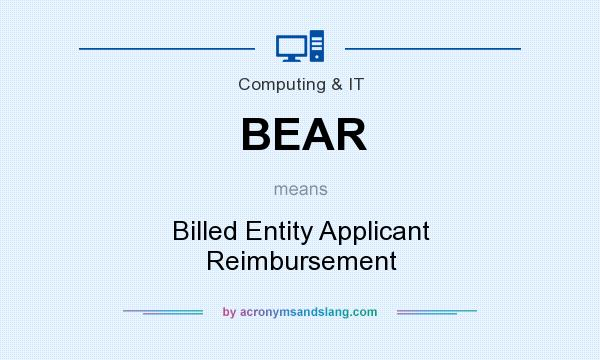 What does BEAR mean? It stands for Billed Entity Applicant Reimbursement