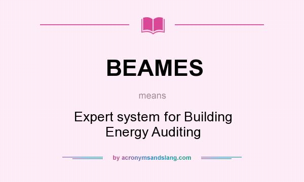 What does BEAMES mean? It stands for Expert system for Building Energy Auditing