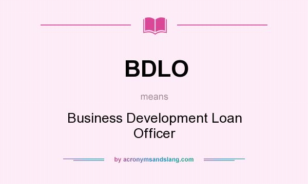 What does BDLO mean? It stands for Business Development Loan Officer