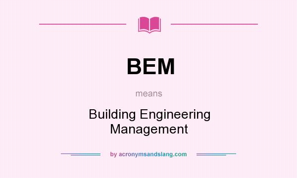 What does BEM mean? It stands for Building Engineering Management