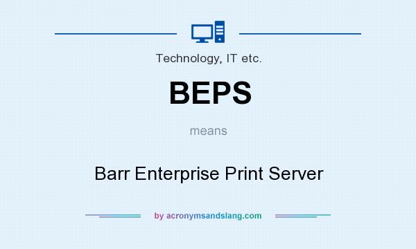 What does BEPS mean? It stands for Barr Enterprise Print Server