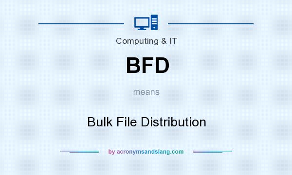 What does BFD mean? It stands for Bulk File Distribution