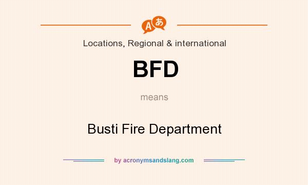 What does BFD mean? It stands for Busti Fire Department