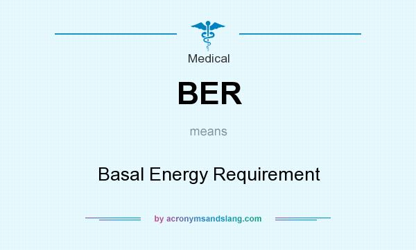 What does BER mean? It stands for Basal Energy Requirement