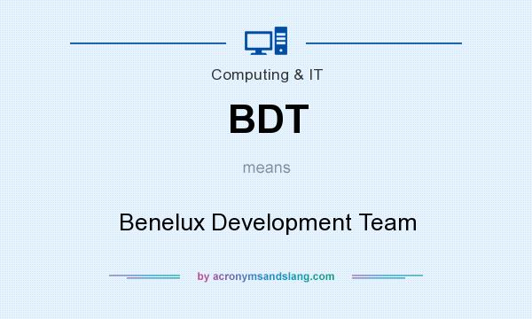 What does BDT mean? It stands for Benelux Development Team