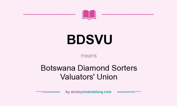 What does BDSVU mean? It stands for Botswana Diamond Sorters Valuators` Union