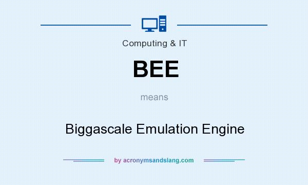 What does BEE mean? It stands for Biggascale Emulation Engine