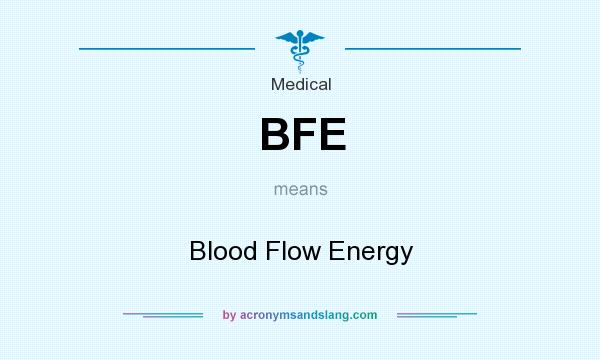What does BFE mean? It stands for Blood Flow Energy