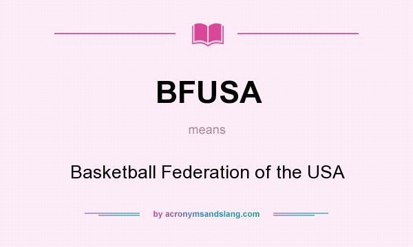 What does BFUSA mean? It stands for Basketball Federation of the USA