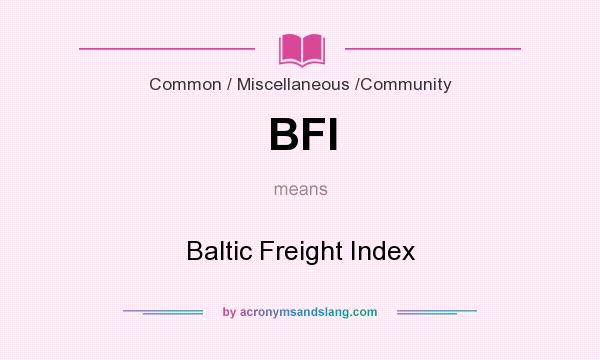 What does BFI mean? It stands for Baltic Freight Index