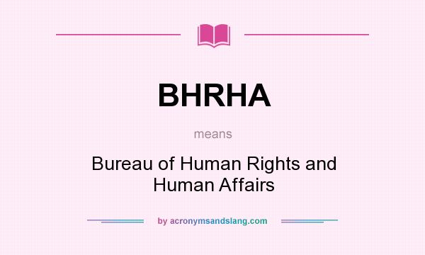 What does BHRHA mean? It stands for Bureau of Human Rights and Human Affairs