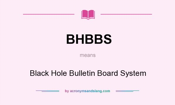 What does BHBBS mean? It stands for Black Hole Bulletin Board System