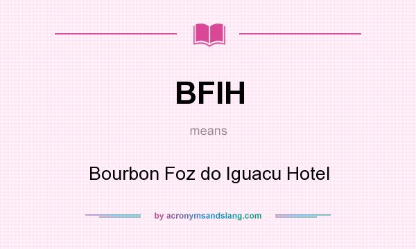 What does BFIH mean? It stands for Bourbon Foz do Iguacu Hotel