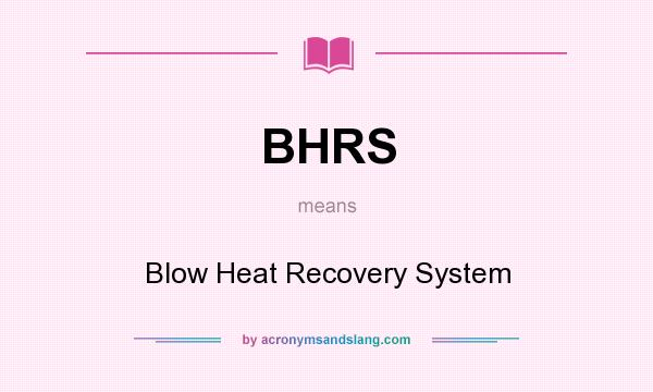 What does BHRS mean? It stands for Blow Heat Recovery System