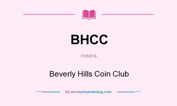 What does BHCC mean? It stands for Beverly Hills Coin Club