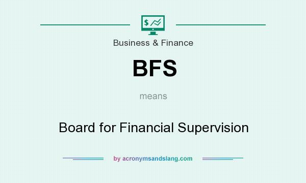 What does BFS mean? It stands for Board for Financial Supervision