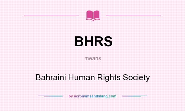 What does BHRS mean? It stands for Bahraini Human Rights Society