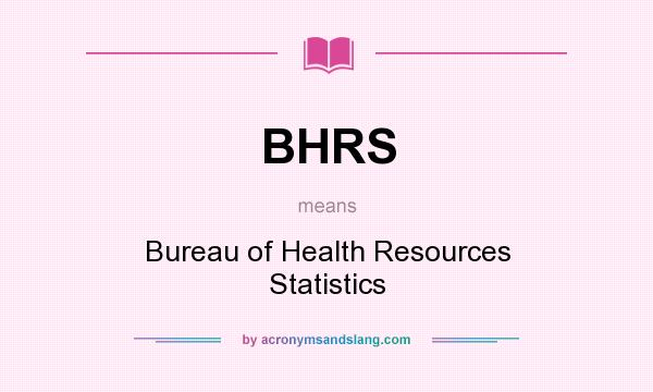 What does BHRS mean? It stands for Bureau of Health Resources Statistics
