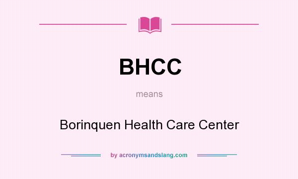What does BHCC mean? It stands for Borinquen Health Care Center