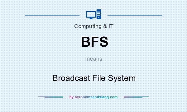 What does BFS mean? It stands for Broadcast File System