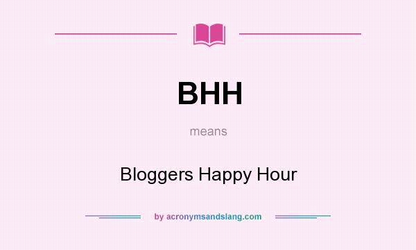 What does BHH mean? It stands for Bloggers Happy Hour