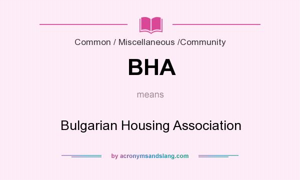 What does BHA mean? It stands for Bulgarian Housing Association