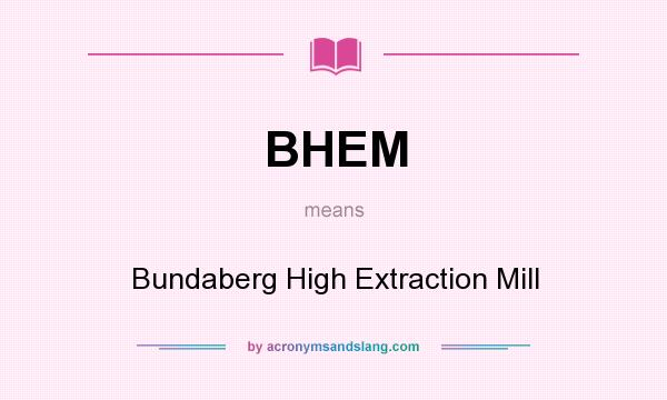 What does BHEM mean? It stands for Bundaberg High Extraction Mill
