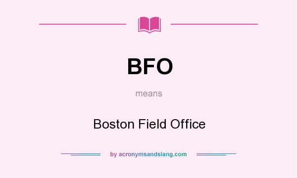 What does BFO mean? It stands for Boston Field Office
