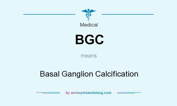 What does BGC mean? It stands for Basal Ganglion Calcification