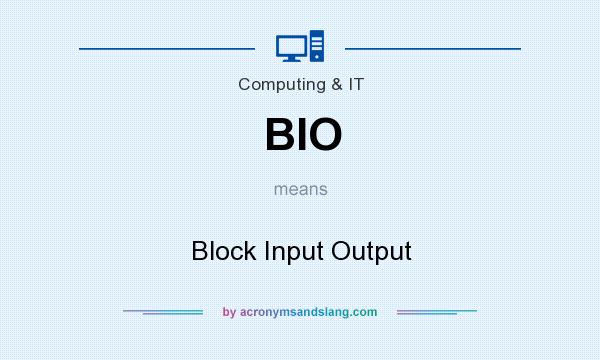 What does BIO mean? It stands for Block Input Output