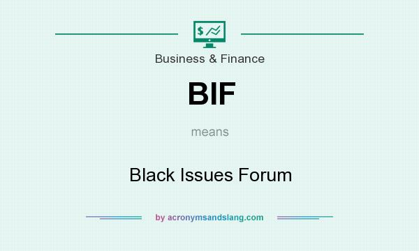 What does BIF mean? It stands for Black Issues Forum