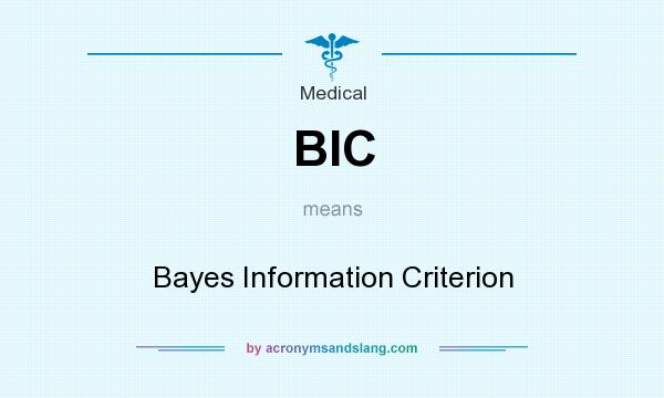 What does BIC mean? It stands for Bayes Information Criterion