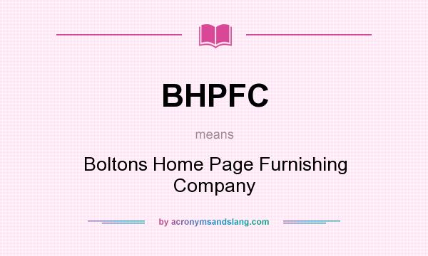 What does BHPFC mean? It stands for Boltons Home Page Furnishing Company