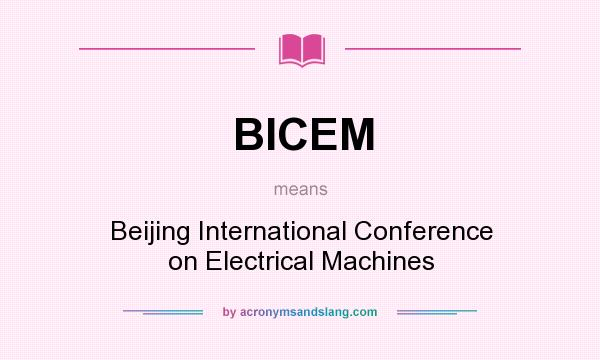 What does BICEM mean? It stands for Beijing International Conference on Electrical Machines