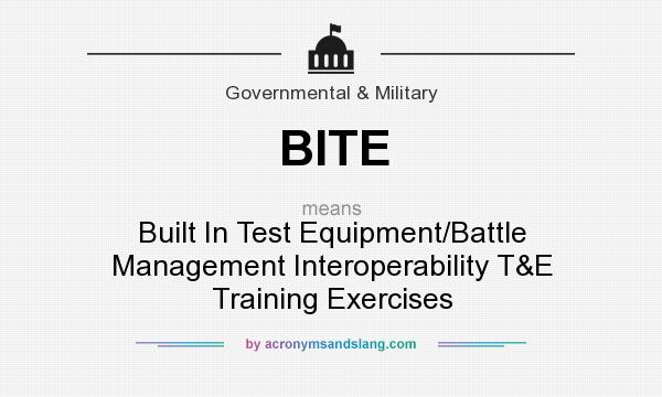 What does BITE mean? It stands for Built In Test Equipment/Battle Management Interoperability T&E Training Exercises