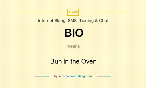 What does BIO mean? It stands for Bun in the Oven