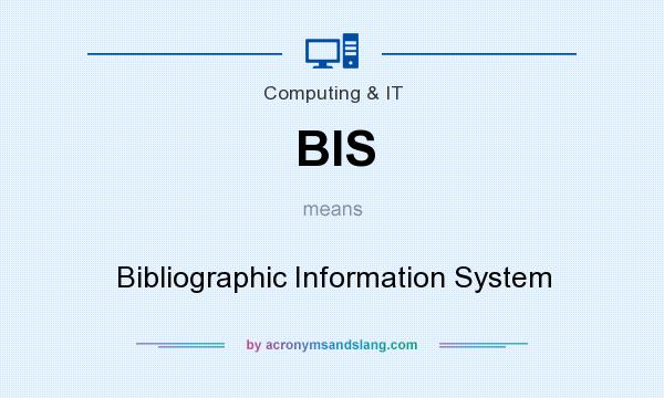 What does BIS mean? It stands for Bibliographic Information System