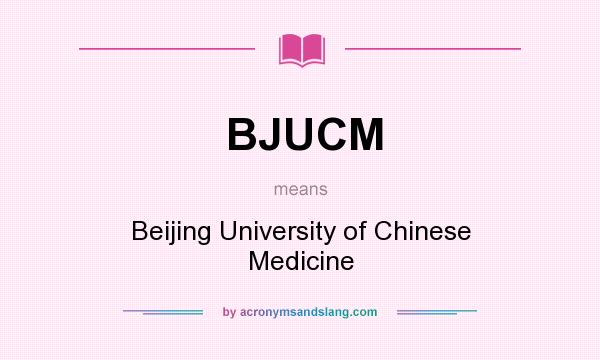 What does BJUCM mean? It stands for Beijing University of Chinese Medicine